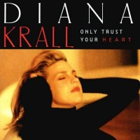 1000x1000_diana-krall-only-trust-your-heart